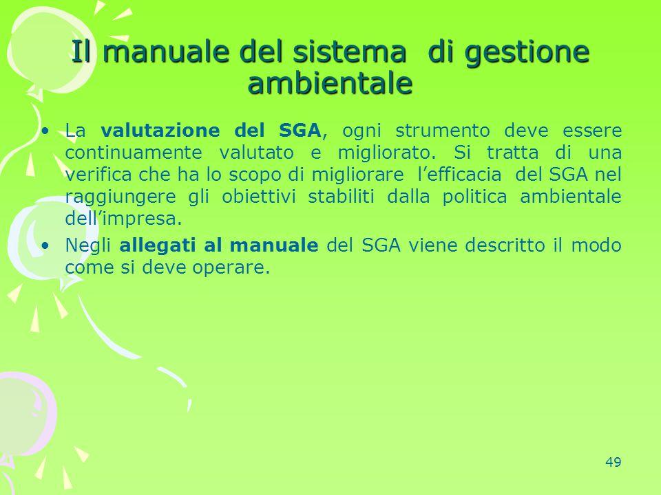 49 Il manuale del sistema di gestione ambientale La valutazione del SGA, ogni strumento deve essere continuamente valutato e migliorato. Si tratta di