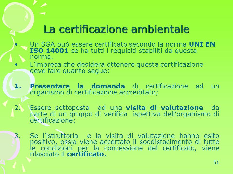 51 La certificazione ambientale Un SGA può essere certificato secondo la norma UNI EN ISO 14001 se ha tutti i requisiti stabiliti da questa norma. L'i