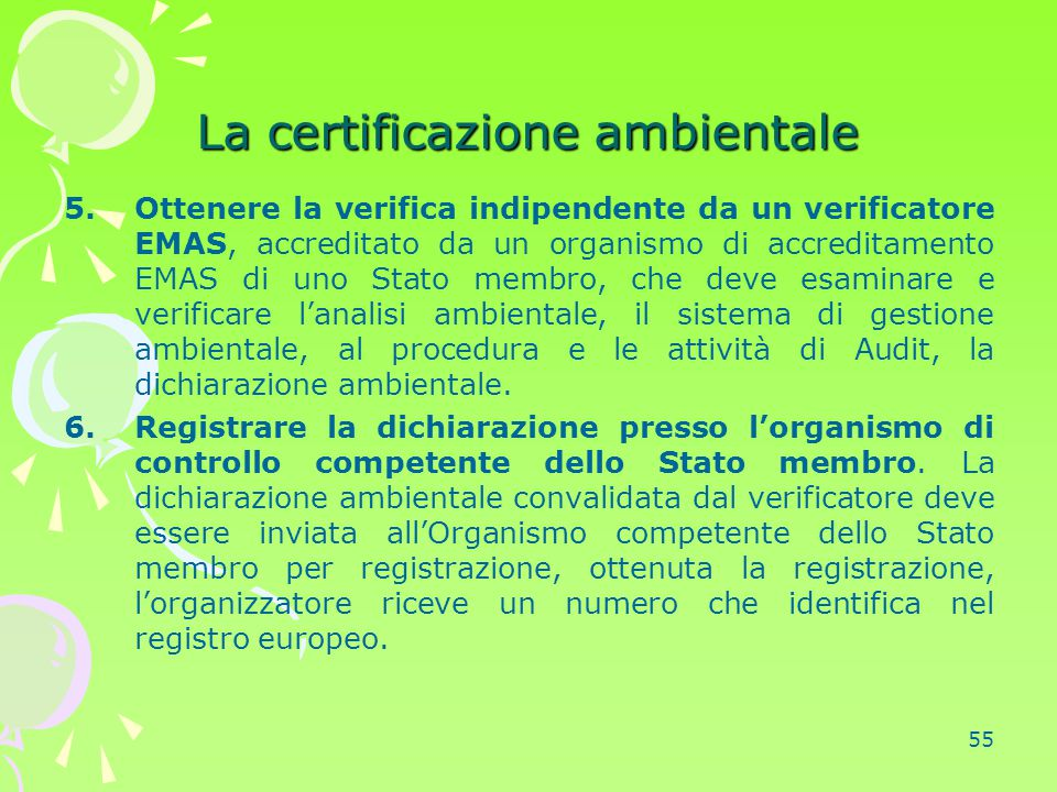 55 La certificazione ambientale 5.Ottenere la verifica indipendente da un verificatore EMAS, accreditato da un organismo di accreditamento EMAS di uno