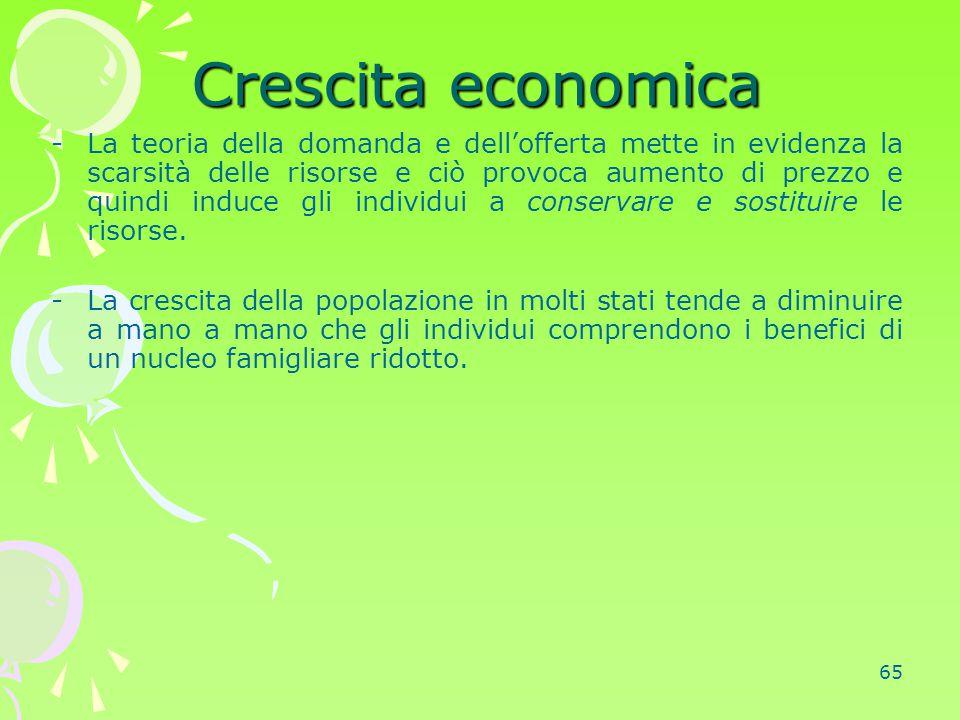 65 Crescita economica -La teoria della domanda e dell'offerta mette in evidenza la scarsità delle risorse e ciò provoca aumento di prezzo e quindi ind