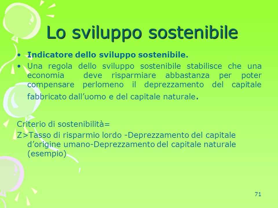 71 Lo sviluppo sostenibile Lo sviluppo sostenibile Indicatore dello sviluppo sostenibile. Una regola dello sviluppo sostenibile stabilisce che una eco