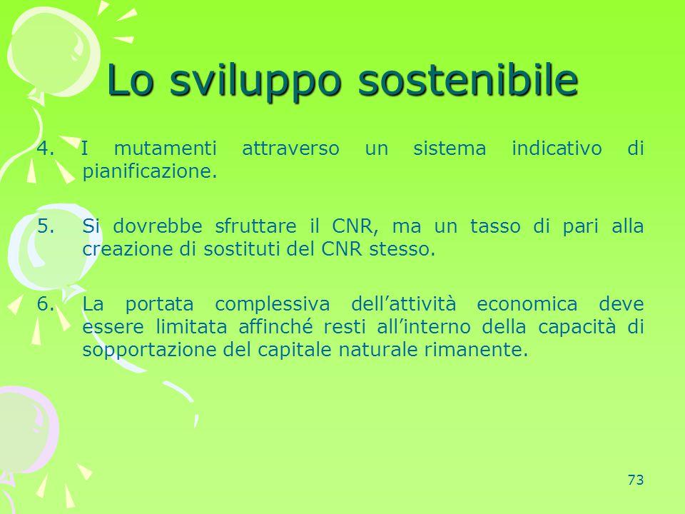 73 Lo sviluppo sostenibile 4. I mutamenti attraverso un sistema indicativo di pianificazione. 5.Si dovrebbe sfruttare il CNR, ma un tasso di pari alla