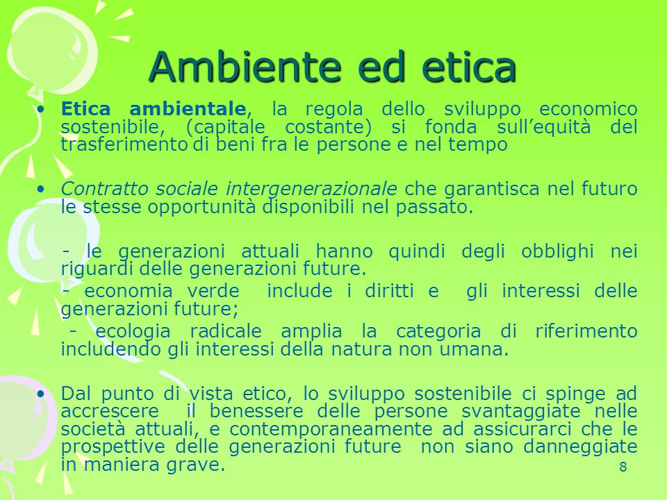 8 Etica ambientale, la regola dello sviluppo economico sostenibile, (capitale costante) si fonda sull'equità del trasferimento di beni fra le persone
