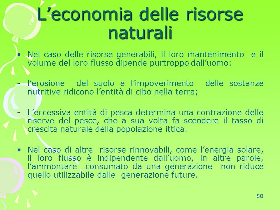 80 L'economia delle risorse naturali Nel caso delle risorse generabili, il loro mantenimento e il volume del loro flusso dipende purtroppo dall'uomo: