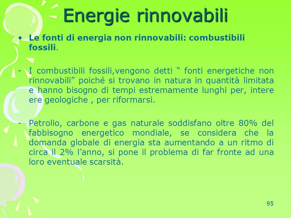 """95 Energie rinnovabili Le fonti di energia non rinnovabili: combustibili fossili. -I combustibili fossili,vengono detti """" fonti energetiche non rinnov"""