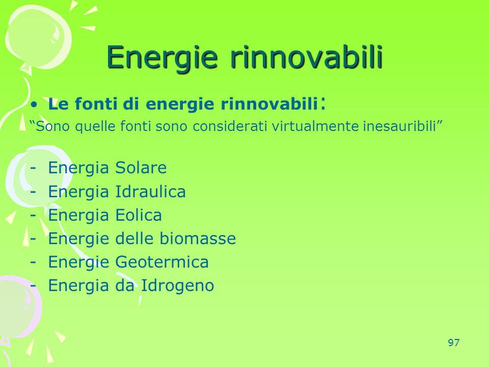 """97 Energie rinnovabili Le fonti di energie rinnovabili : """"Sono quelle fonti sono considerati virtualmente inesauribili"""" -Energia Solare -Energia Idrau"""