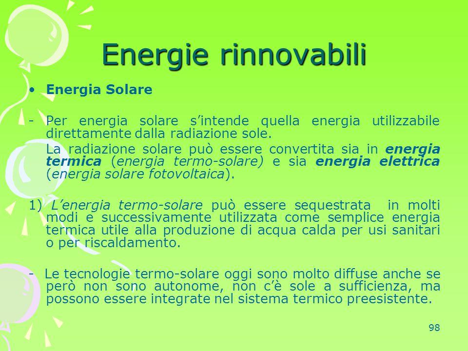 98 Energie rinnovabili Energia Solare -Per energia solare s'intende quella energia utilizzabile direttamente dalla radiazione sole. La radiazione sola