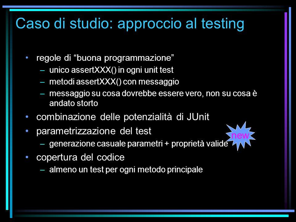 """Caso di studio: approccio al testing regole di """"buona programmazione"""" –unico assertXXX() in ogni unit test –metodi assertXXX() con messaggio –messaggi"""