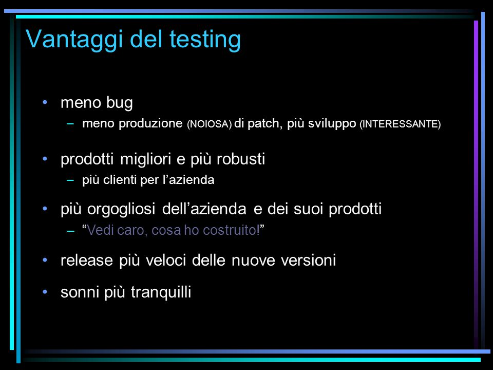 Svantaggi del testing none.absolutely none. absolutely, definitively none.