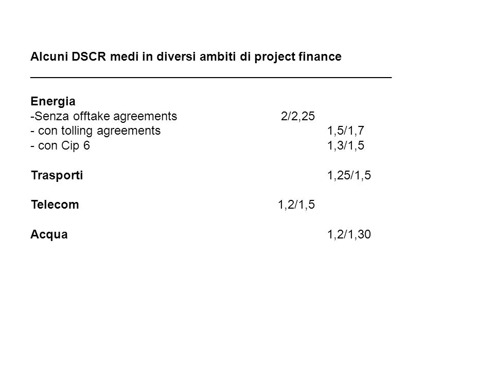 Alcuni DSCR medi in diversi ambiti di project finance _____________________________________________________ Energia -Senza offtake agreements 2/2,25 -