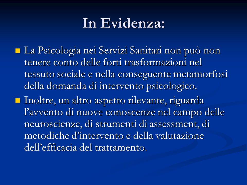 In Evidenza: La Psicologia nei Servizi Sanitari non può non tenere conto delle forti trasformazioni nel tessuto sociale e nella conseguente metamorfosi della domanda di intervento psicologico.