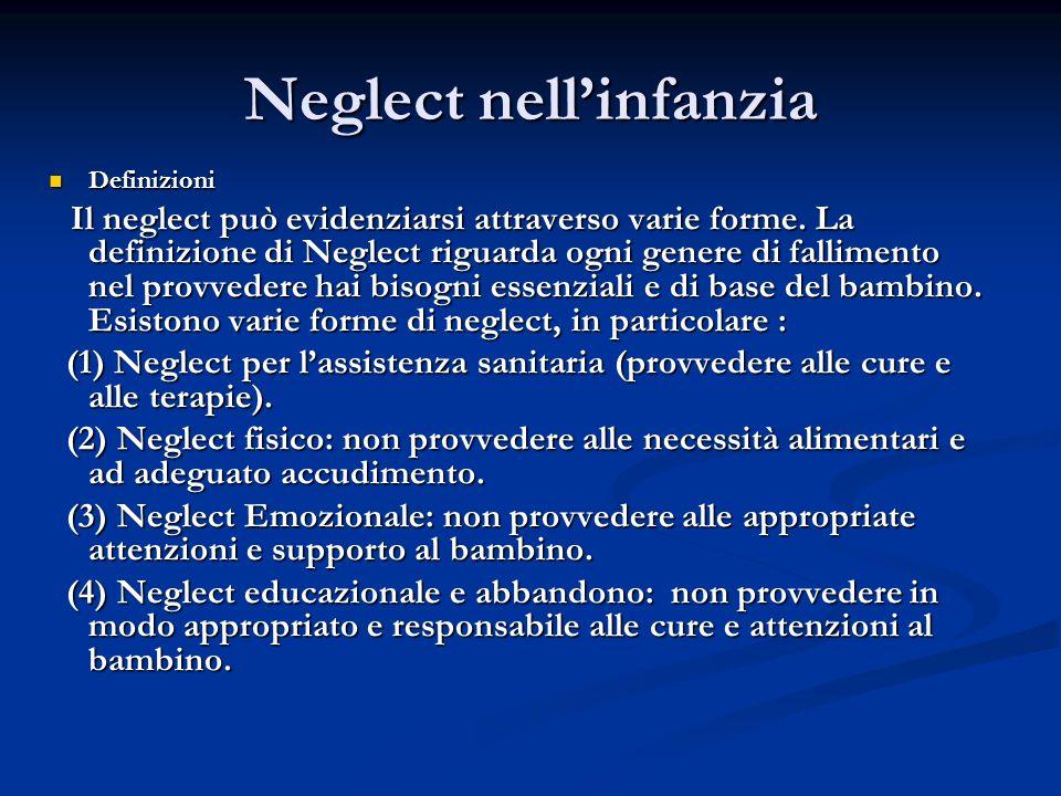 Neglect nell'infanzia Definizioni Definizioni Il neglect può evidenziarsi attraverso varie forme.