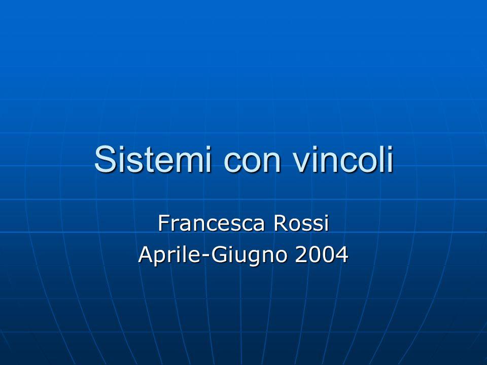 Sistemi con vincoli Francesca Rossi Aprile-Giugno 2004