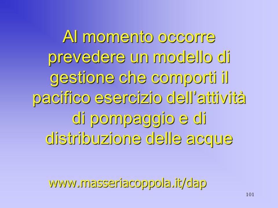 101 Al momento occorre prevedere un modello di gestione che comporti il pacifico esercizio dell'attività di pompaggio e di distribuzione delle acque www.masseriacoppola.it/dap
