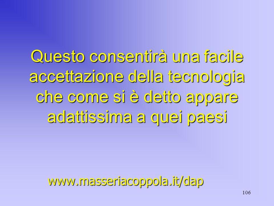 106 Questo consentirà una facile accettazione della tecnologia che come si è detto appare adattissima a quei paesi www.masseriacoppola.it/dap