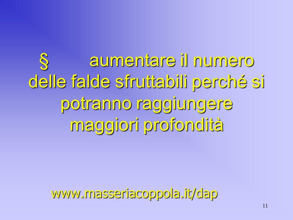 11  aumentare il numero delle falde sfruttabili perché si potranno raggiungere maggiori profondità www.masseriacoppola.it/dap