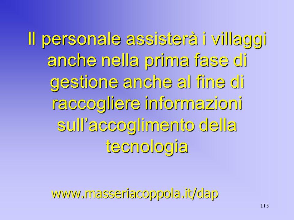 115 Il personale assisterà i villaggi anche nella prima fase di gestione anche al fine di raccogliere informazioni sull'accoglimento della tecnologia www.masseriacoppola.it/dap