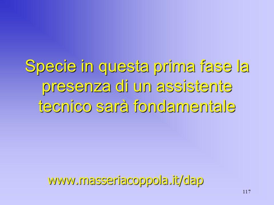 117 Specie in questa prima fase la presenza di un assistente tecnico sarà fondamentale www.masseriacoppola.it/dap