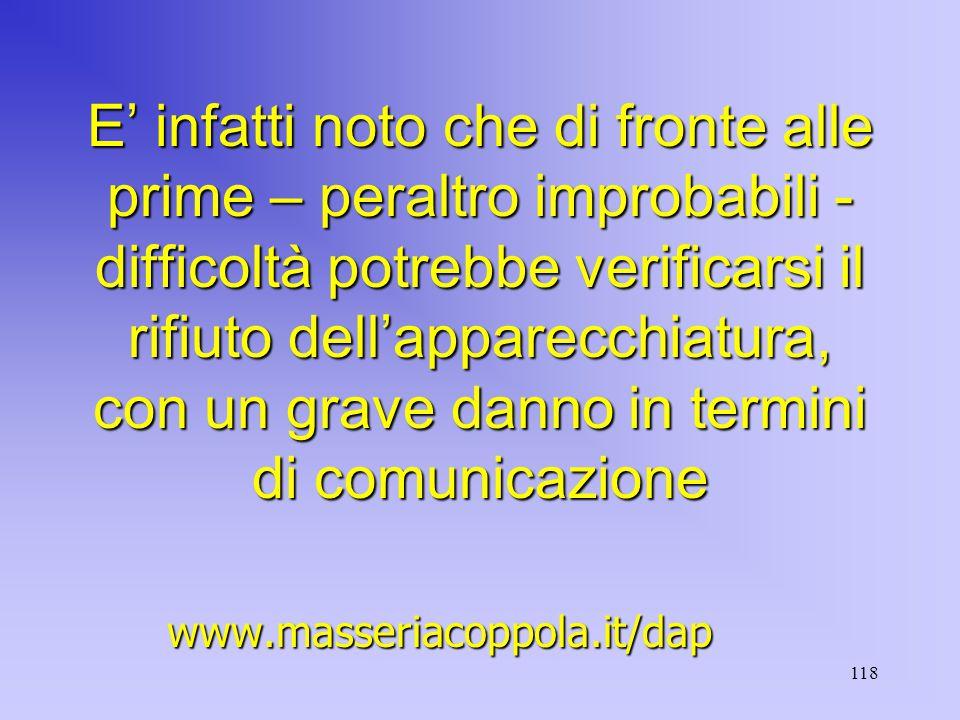 118 E' infatti noto che di fronte alle prime – peraltro improbabili - difficoltà potrebbe verificarsi il rifiuto dell'apparecchiatura, con un grave danno in termini di comunicazione www.masseriacoppola.it/dap