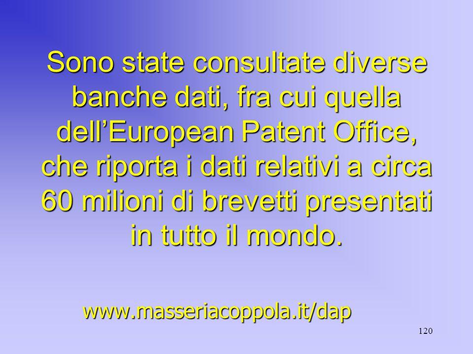 120 Sono state consultate diverse banche dati, fra cui quella dell'European Patent Office, che riporta i dati relativi a circa 60 milioni di brevetti presentati in tutto il mondo.
