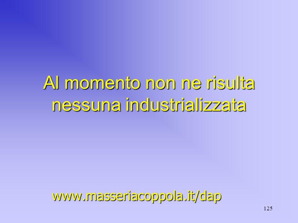 125 Al momento non ne risulta nessuna industrializzata www.masseriacoppola.it/dap