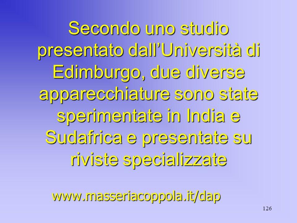 126 Secondo uno studio presentato dall'Università di Edimburgo, due diverse apparecchiature sono state sperimentate in India e Sudafrica e presentate su riviste specializzate www.masseriacoppola.it/dap