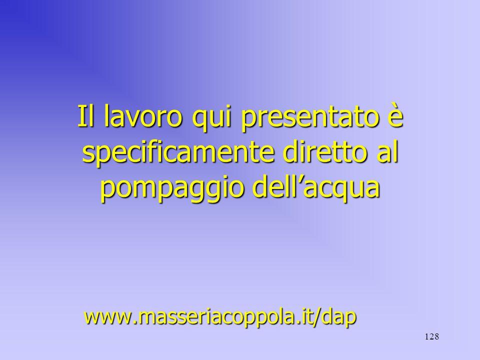 128 Il lavoro qui presentato è specificamente diretto al pompaggio dell'acqua www.masseriacoppola.it/dap