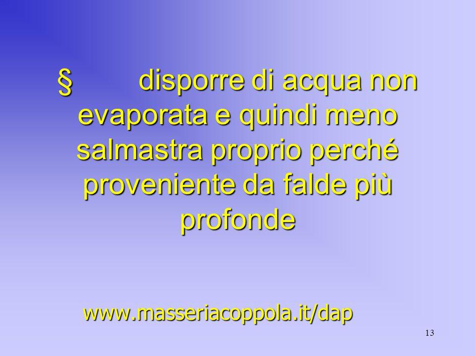 13  disporre di acqua non evaporata e quindi meno salmastra proprio perché proveniente da falde più profonde www.masseriacoppola.it/dap