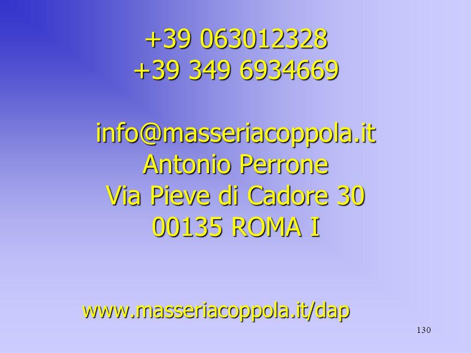 130 +39 063012328 +39 349 6934669 info@masseriacoppola.it Antonio Perrone Via Pieve di Cadore 30 00135 ROMA I www.masseriacoppola.it/dap