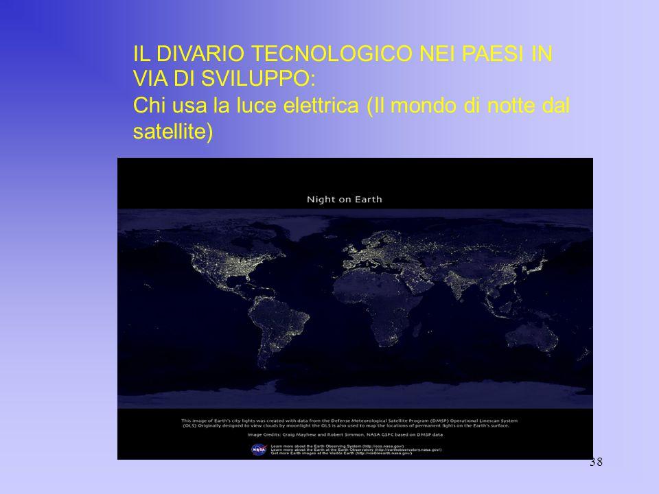 38 IL DIVARIO TECNOLOGICO NEI PAESI IN VIA DI SVILUPPO: Chi usa la luce elettrica (Il mondo di notte dal satellite)