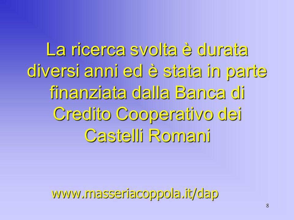 8 La ricerca svolta è durata diversi anni ed è stata in parte finanziata dalla Banca di Credito Cooperativo dei Castelli Romani www.masseriacoppola.it/dap