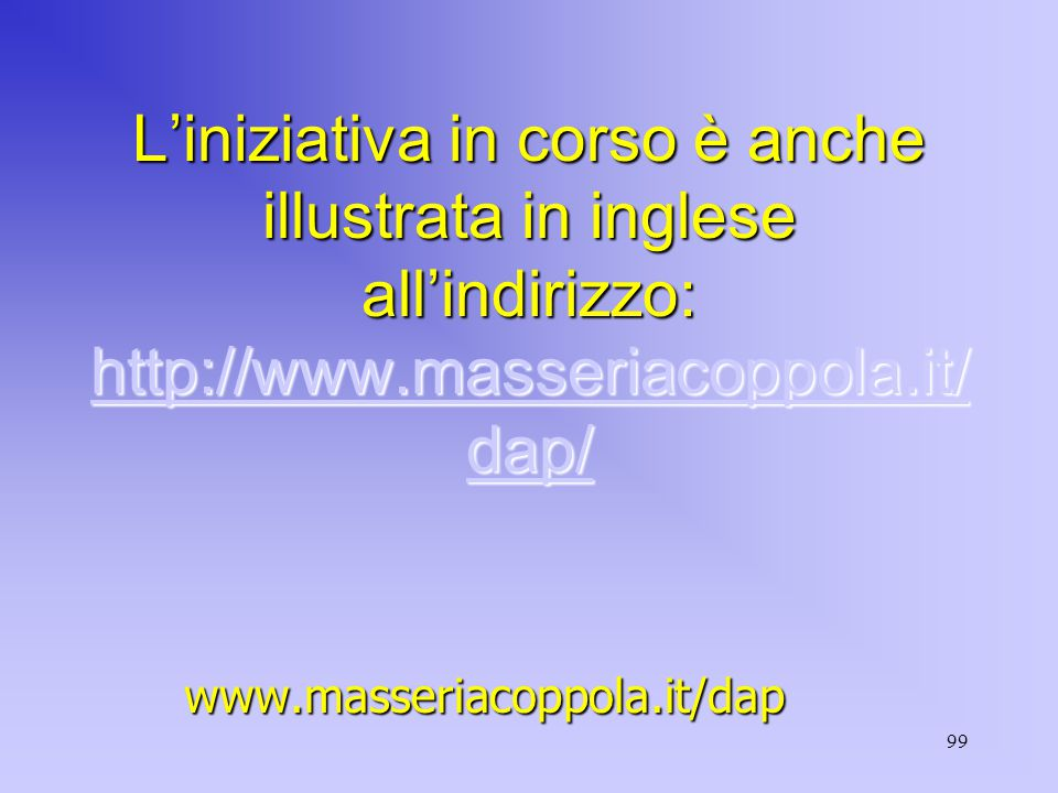 99 L'iniziativa in corso è anche illustrata in inglese all'indirizzo: http://www.masseriacoppola.it/ dap/ http://www.masseriacoppola.it/ dap/ http://www.masseriacoppola.it/ dap/www.masseriacoppola.it/dap