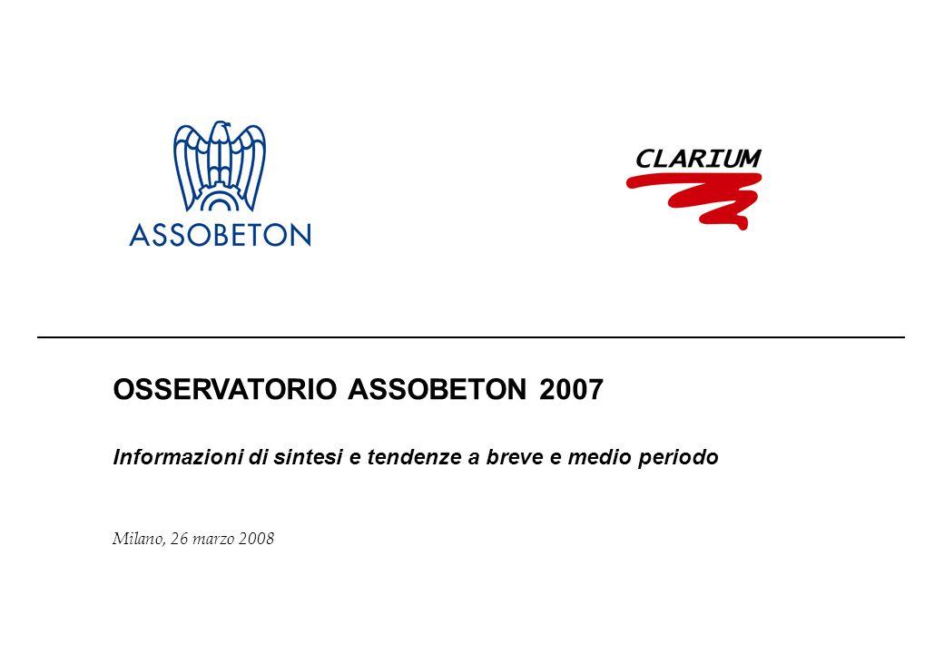 OSSERVATORIO ASSOBETON 2007 Informazioni di sintesi e tendenze a breve e medio periodo Milano, 26 marzo 2008