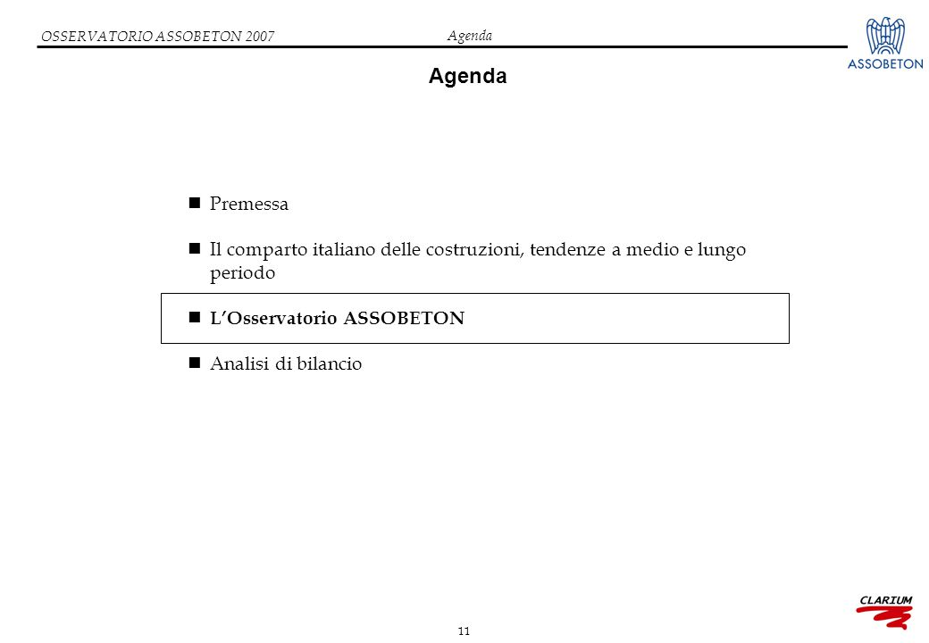 11 OSSERVATORIO ASSOBETON 2007 Agenda Premessa Il comparto italiano delle costruzioni, tendenze a medio e lungo periodo L'Osservatorio ASSOBETON Anali