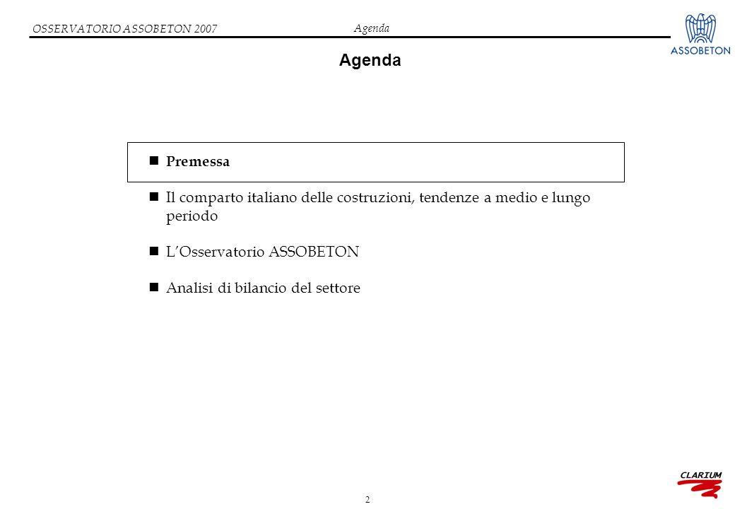 2 OSSERVATORIO ASSOBETON 2007 Agenda Premessa Il comparto italiano delle costruzioni, tendenze a medio e lungo periodo L'Osservatorio ASSOBETON Analisi di bilancio del settore Agenda
