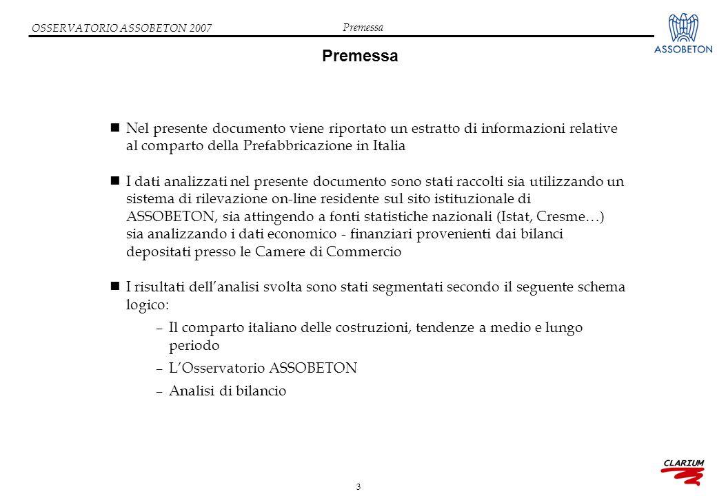 3 OSSERVATORIO ASSOBETON 2007 Premessa Nel presente documento viene riportato un estratto di informazioni relative al comparto della Prefabbricazione