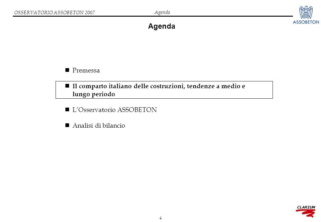 4 OSSERVATORIO ASSOBETON 2007 Agenda Premessa Il comparto italiano delle costruzioni, tendenze a medio e lungo periodo L'Osservatorio ASSOBETON Analisi di bilancio Agenda
