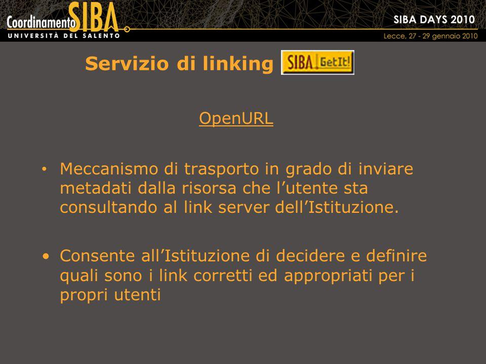 Servizio di linking OpenURL Meccanismo di trasporto in grado di inviare metadati dalla risorsa che l'utente sta consultando al link server dell'Istituzione.