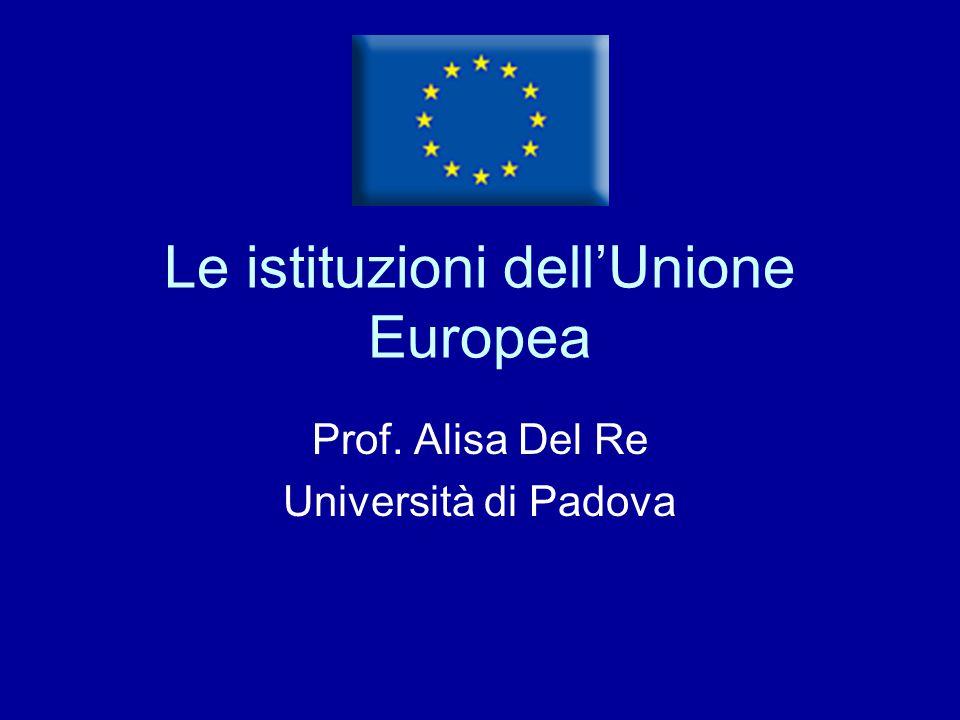 Le istituzioni dell'Unione Europea Prof. Alisa Del Re Università di Padova