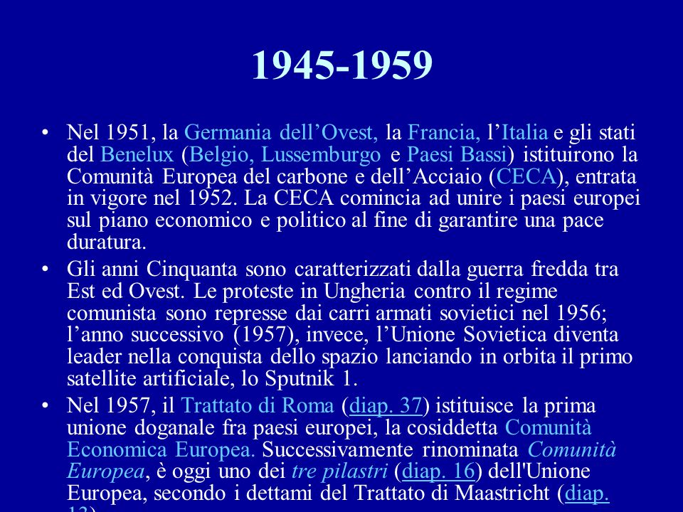 1945-1959 Nel 1951, la Germania dell'Ovest, la Francia, l'Italia e gli stati del Benelux (Belgio, Lussemburgo e Paesi Bassi) istituirono la Comunità E