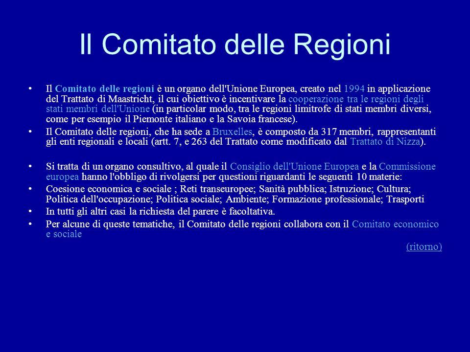 Il Comitato delle Regioni Il Comitato delle regioni è un organo dell'Unione Europea, creato nel 1994 in applicazione del Trattato di Maastricht, il cu