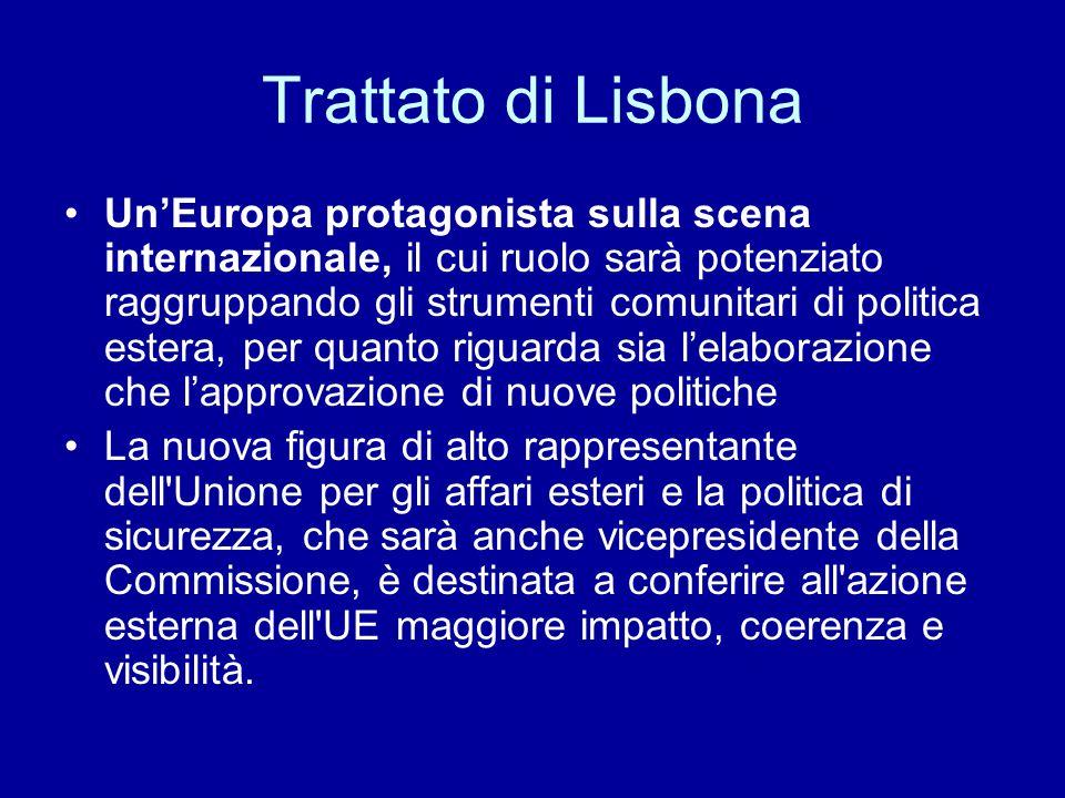 Trattato di Lisbona Un'Europa protagonista sulla scena internazionale, il cui ruolo sarà potenziato raggruppando gli strumenti comunitari di politica