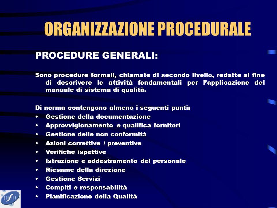 PROCEDURE GENERALI: Sono procedure formali, chiamate di secondo livello, redatte al fine di descrivere le attività fondamentali per l'applicazione del