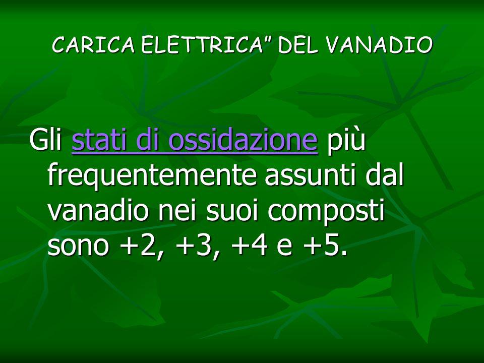 """CARICA ELETTRICA"""" DEL VANADIO Gli stati di ossidazione più frequentemente assunti dal vanadio nei suoi composti sono +2, +3, +4 e +5. stati di ossidaz"""
