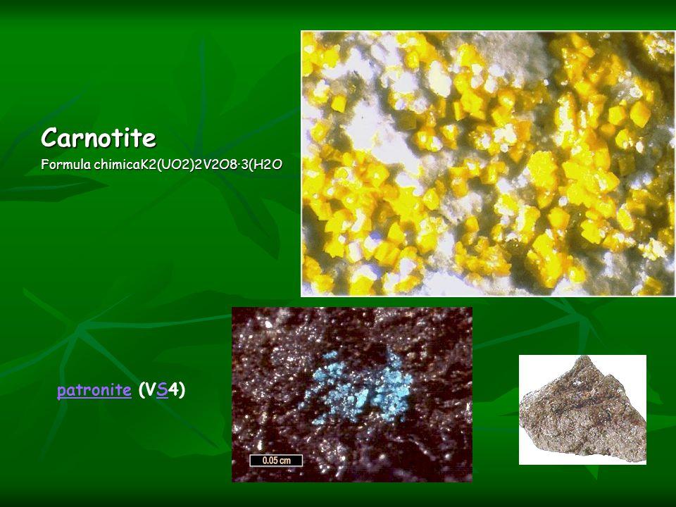 Carnotite Formula chimicaK2(UO2)2V2O8·3(H2O patronitepatronite (VS4)S