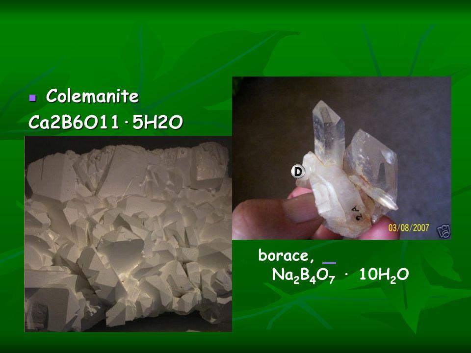 Colemanite ColemaniteCa2B6O11·5H2O borace, Na 2 B 4 O 7 · 10H 2 O
