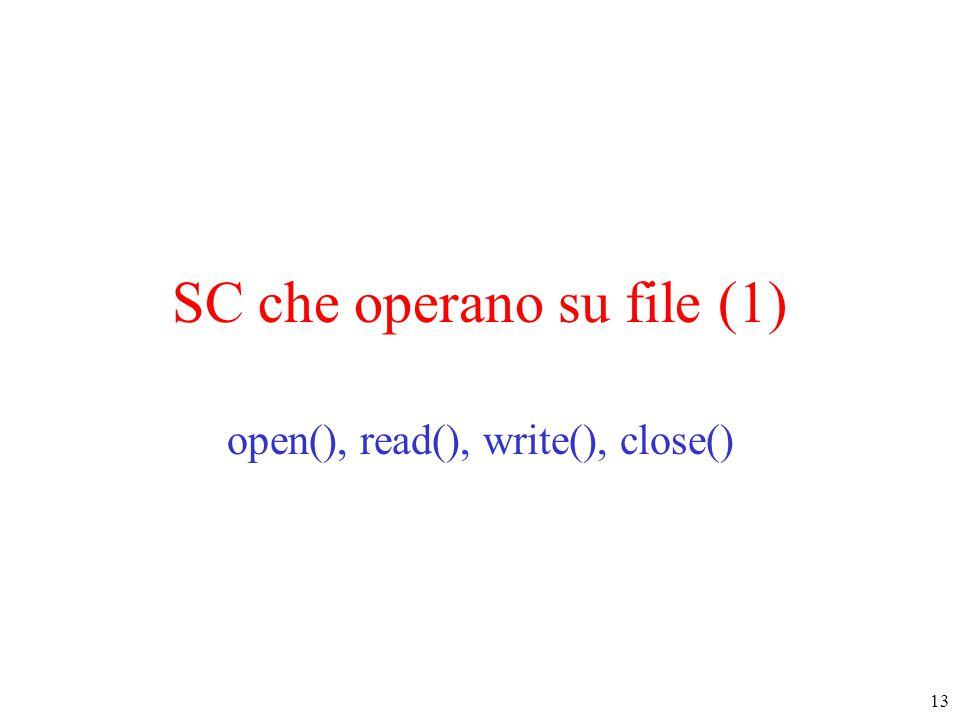 13 SC che operano su file (1) open(), read(), write(), close()