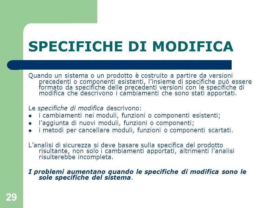29 SPECIFICHE DI MODIFICA Quando un sistema o un prodotto è costruito a partire da versioni precedenti o componenti esistenti, l'insieme di specifiche può essere formato da specifiche delle precedenti versioni con le specifiche di modifica che descrivono i cambiamenti che sono stati apportati.