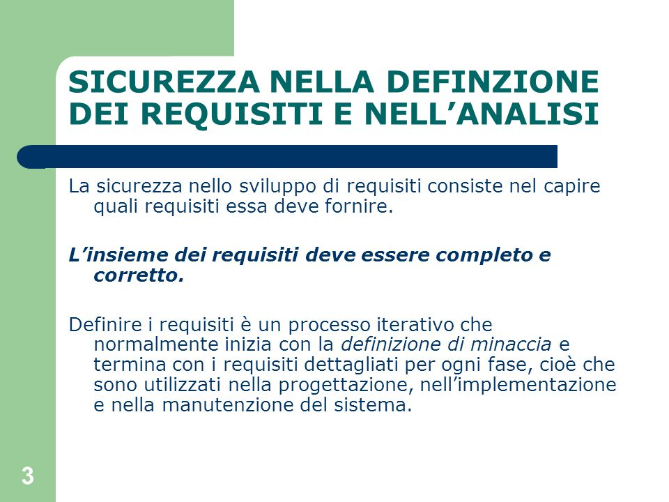 3 SICUREZZA NELLA DEFINZIONE DEI REQUISITI E NELL'ANALISI La sicurezza nello sviluppo di requisiti consiste nel capire quali requisiti essa deve fornire.