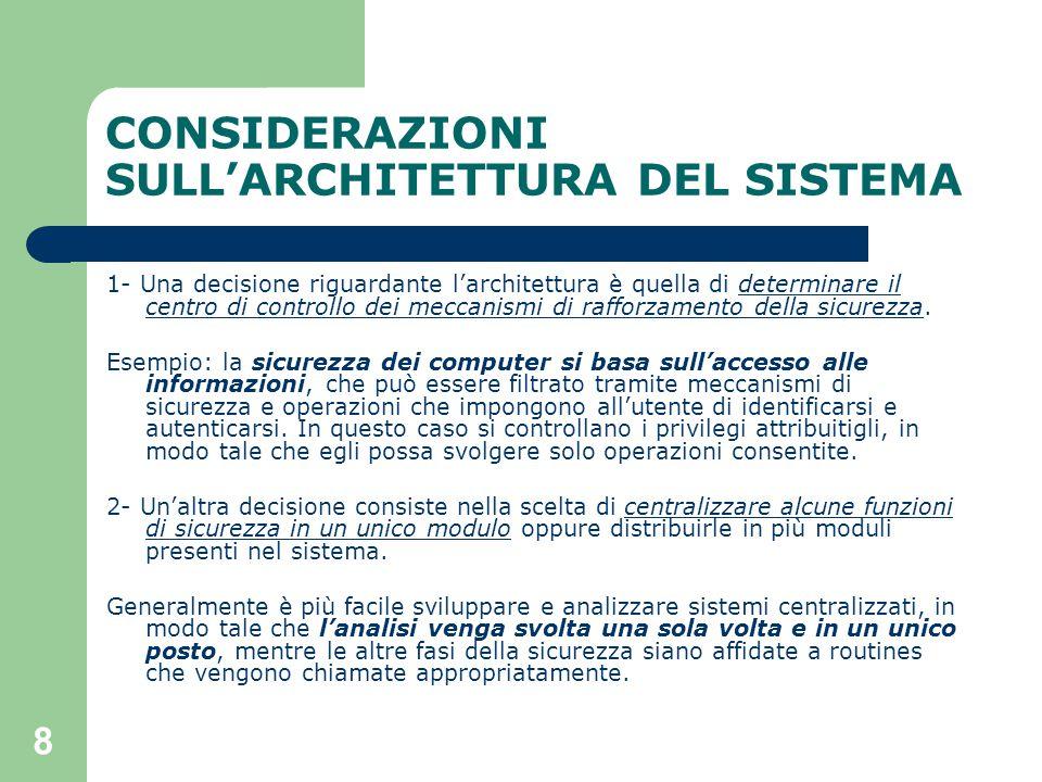 8 CONSIDERAZIONI SULL'ARCHITETTURA DEL SISTEMA 1- Una decisione riguardante l'architettura è quella di determinare il centro di controllo dei meccanismi di rafforzamento della sicurezza.